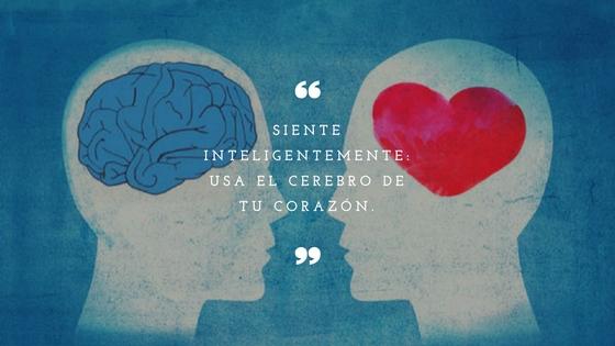 Siente inteligentemente: Usa el cerebro de tu corazón.